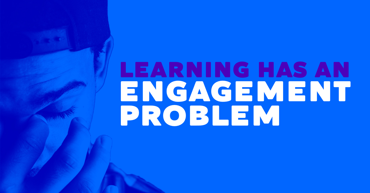 Learning has an engagement problem